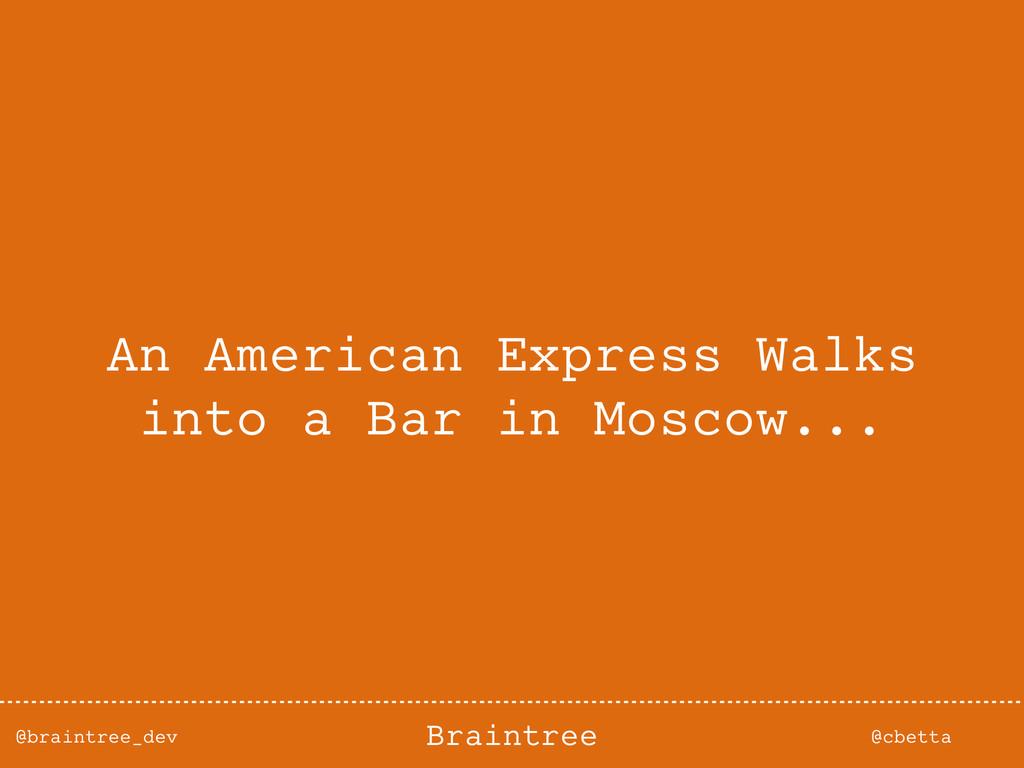 @braintree_dev @cbetta Braintree An American Ex...