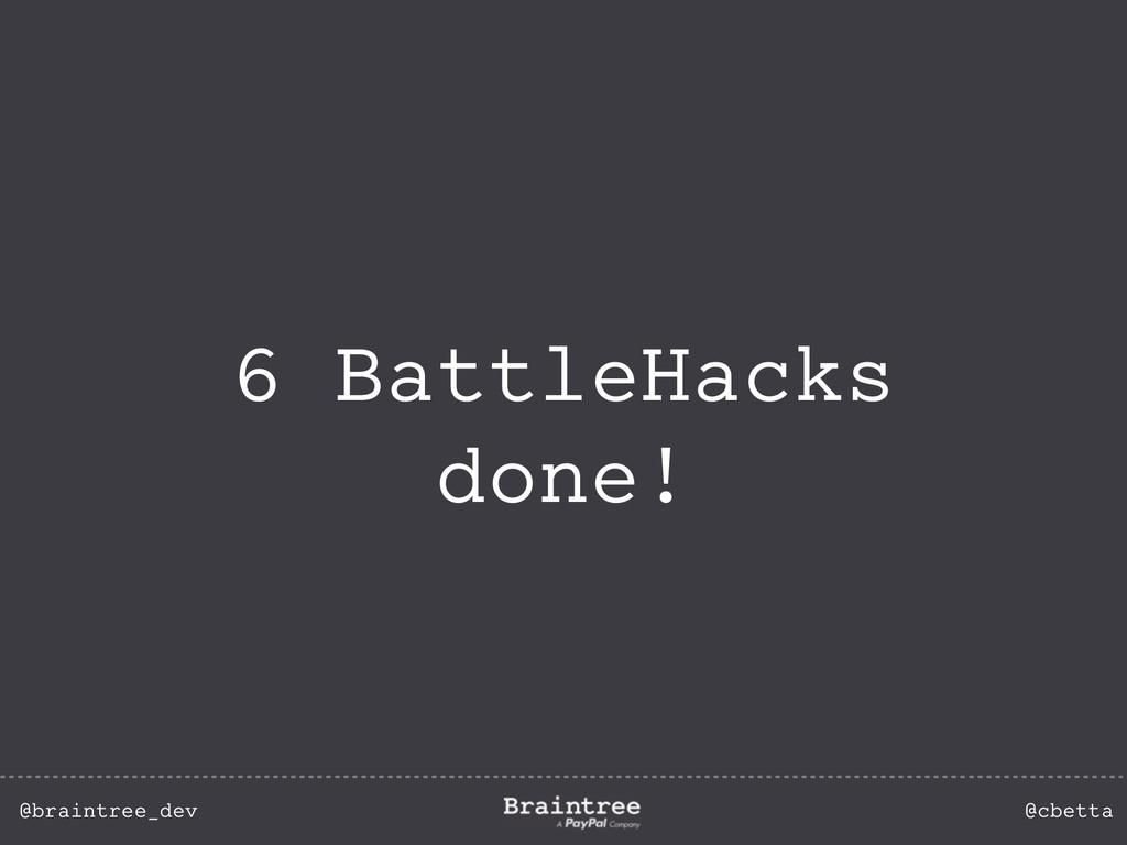 @braintree_dev @cbetta 6 BattleHacks done!