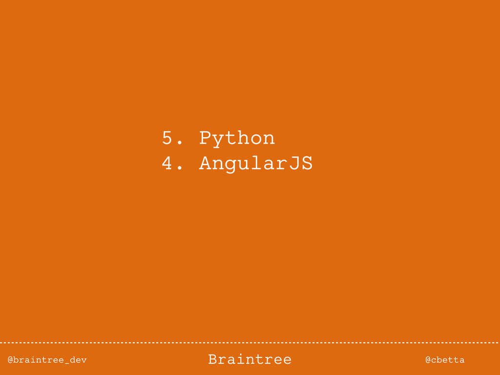 @braintree_dev @cbetta Braintree 5. Python 4. A...