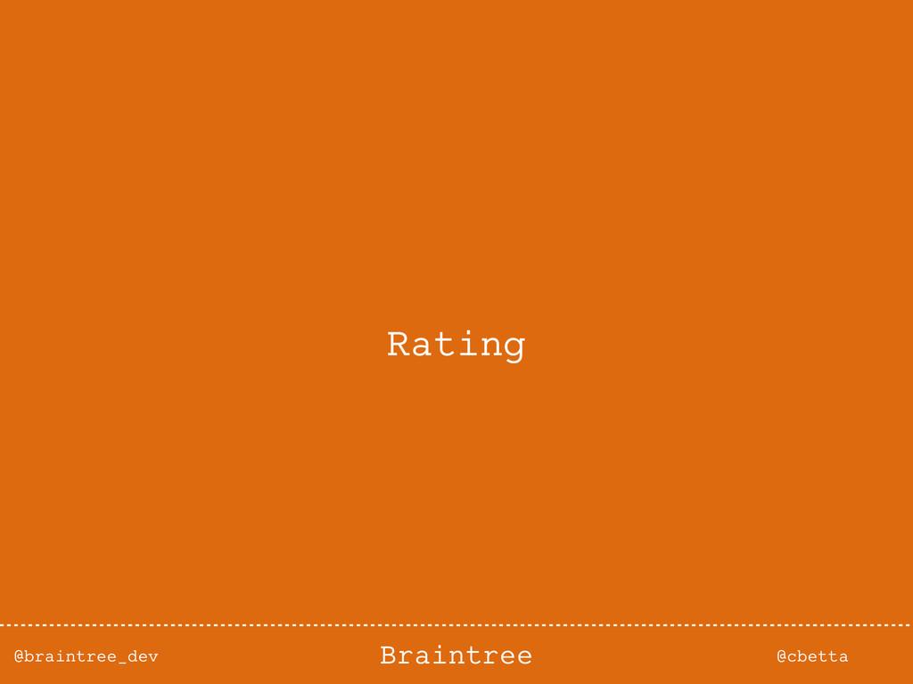 @braintree_dev @cbetta Braintree Rating