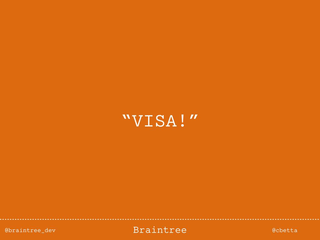 "@braintree_dev @cbetta Braintree ""VISA!"""
