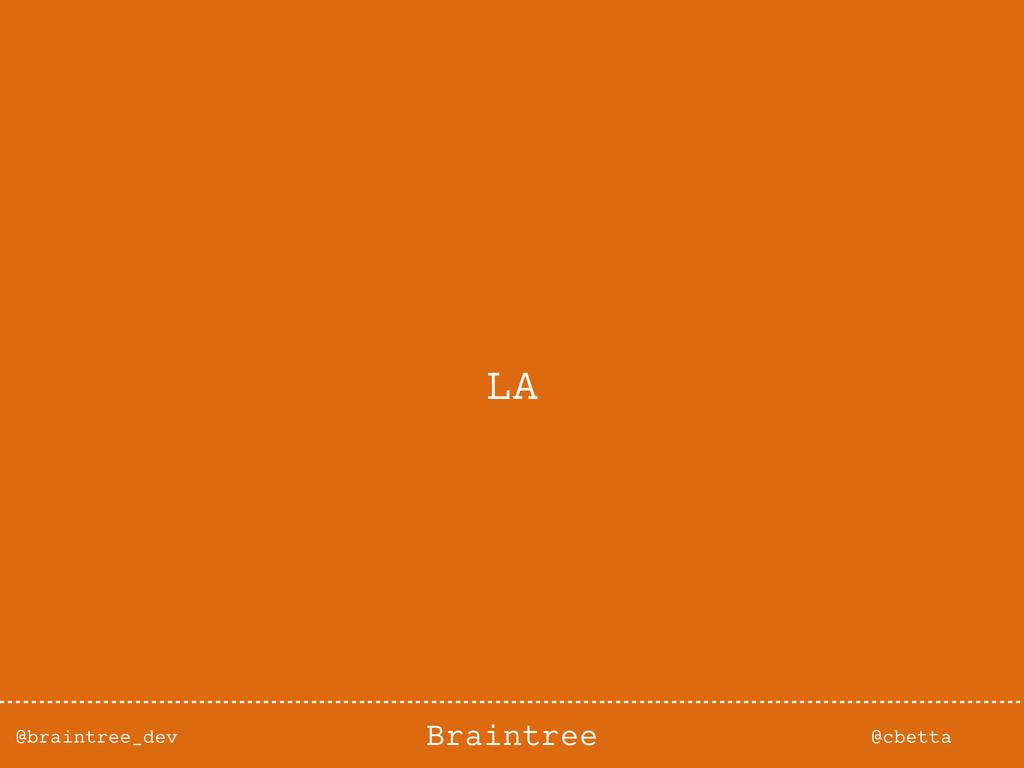 @braintree_dev @cbetta Braintree LA