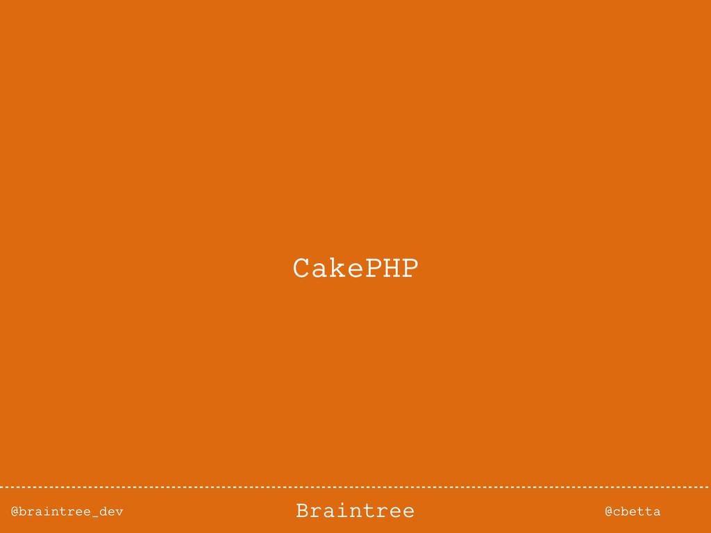 @braintree_dev @cbetta Braintree CakePHP