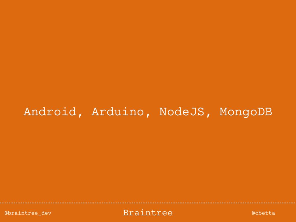 @braintree_dev @cbetta Braintree Android, Ardui...