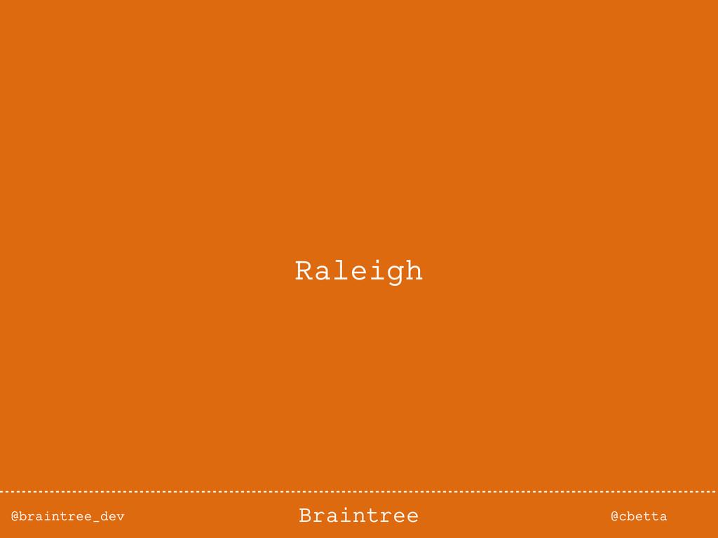 @braintree_dev @cbetta Braintree Raleigh
