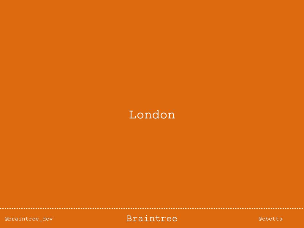 @braintree_dev @cbetta Braintree London