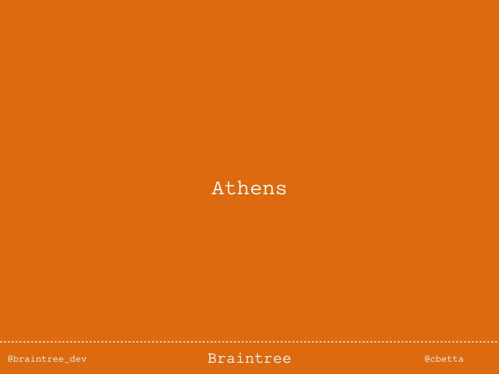 @braintree_dev @cbetta Braintree Athens