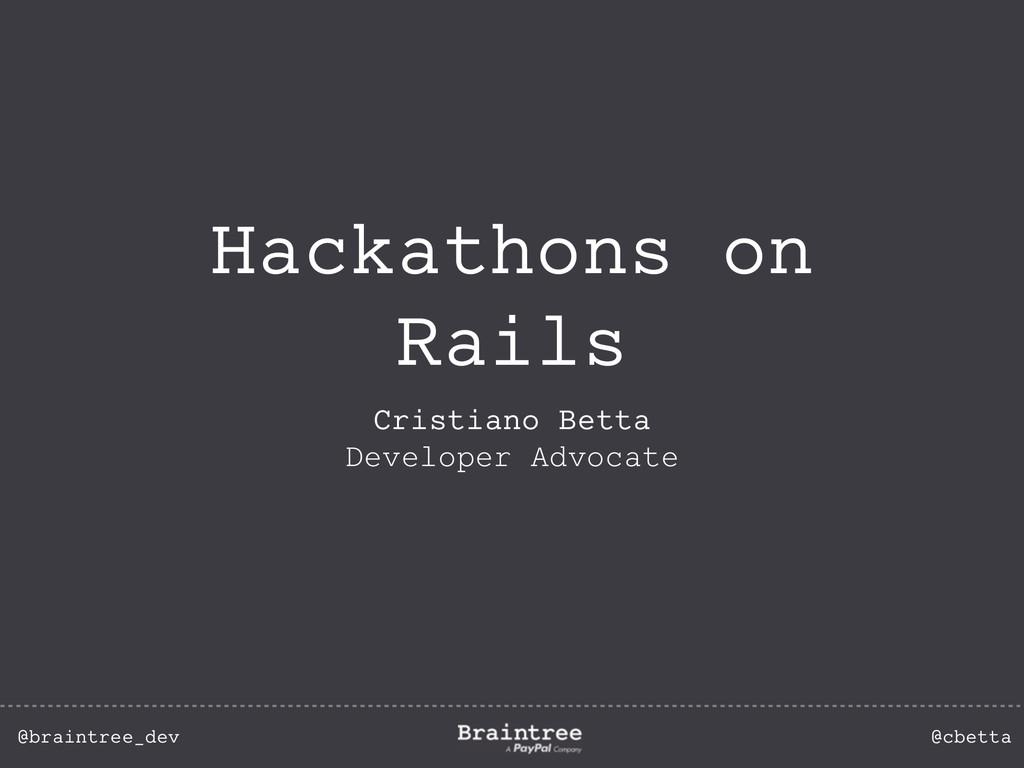 @braintree_dev @cbetta Hackathons on Rails Cris...