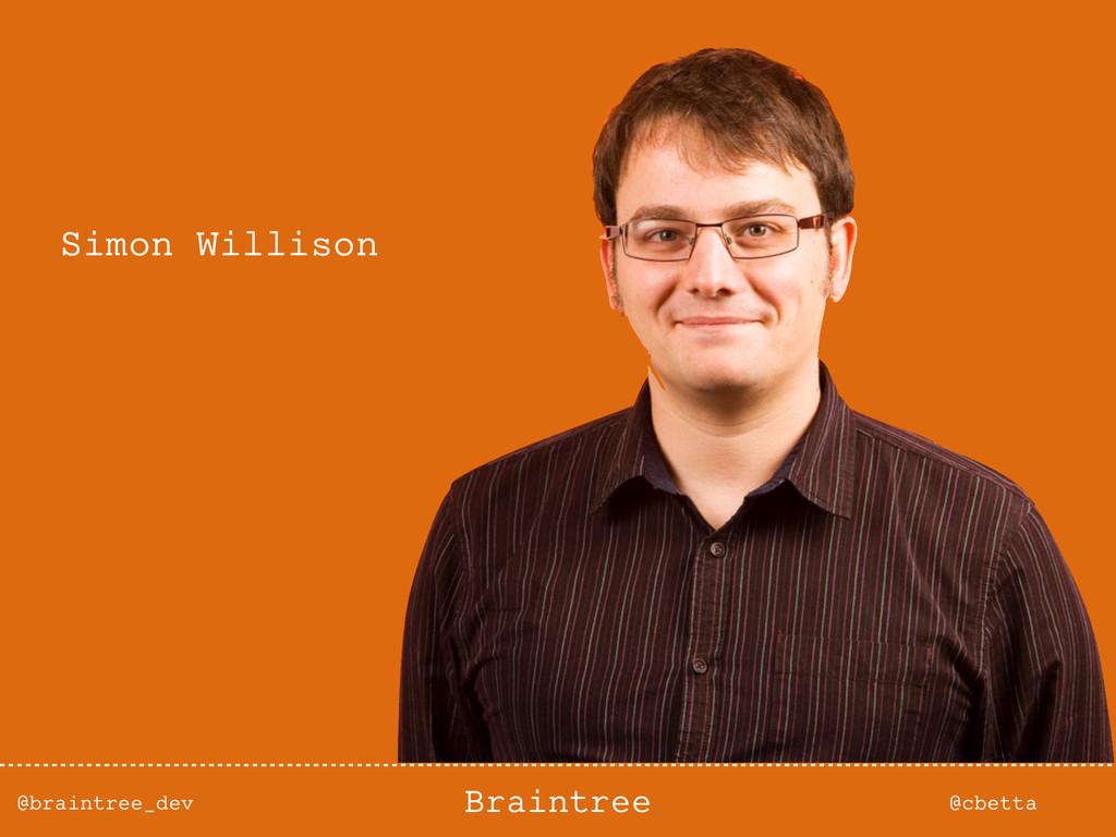 @braintree_dev @cbetta Braintree Simon Willison