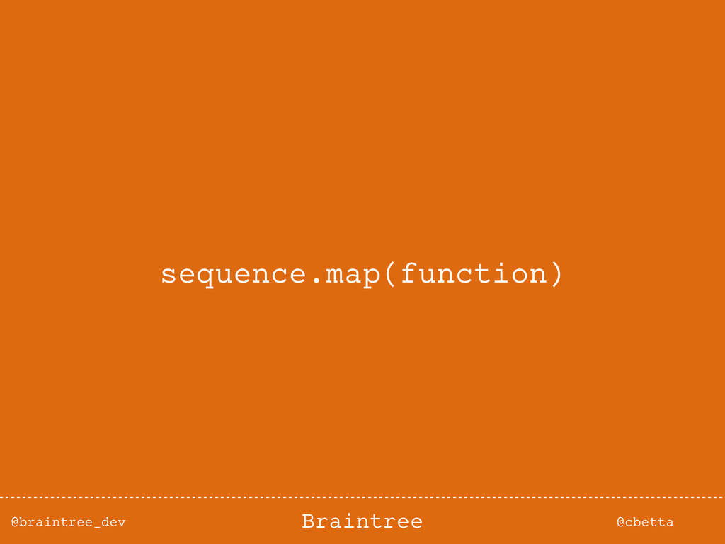 @braintree_dev @cbetta Braintree sequence.map(f...