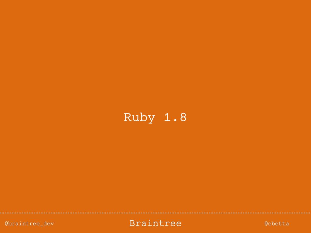 @braintree_dev @cbetta Braintree Ruby 1.8