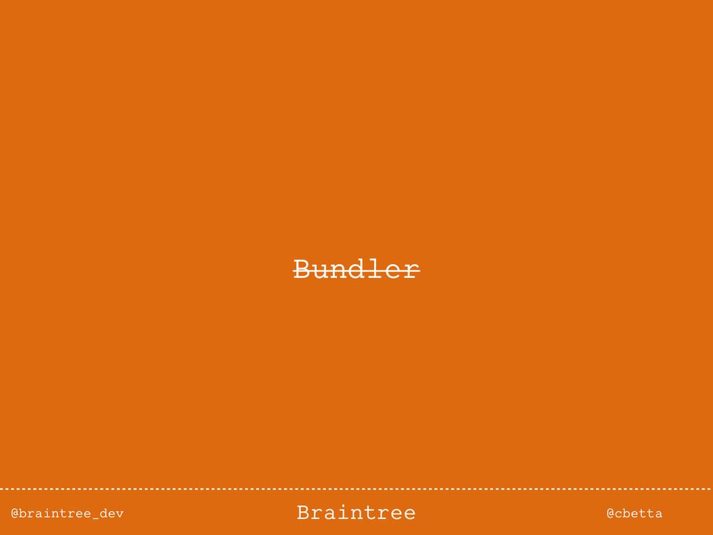 @braintree_dev @cbetta Braintree Bundler