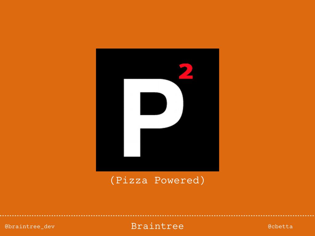 @braintree_dev @cbetta Braintree (Pizza Powered)