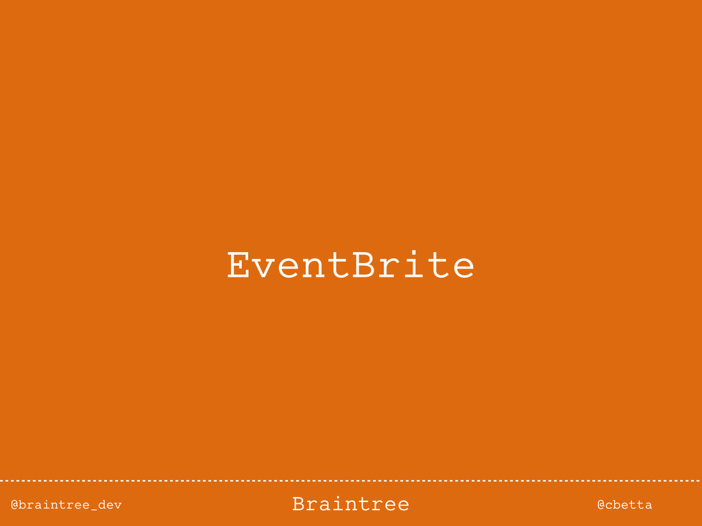@braintree_dev @cbetta Braintree EventBrite