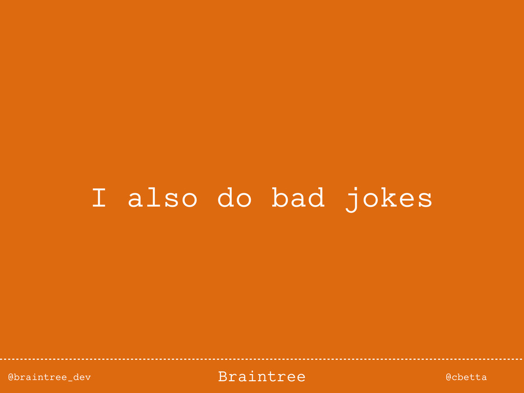 @braintree_dev @cbetta Braintree I also do bad ...