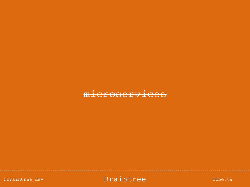 @braintree_dev @cbetta Braintree microservices