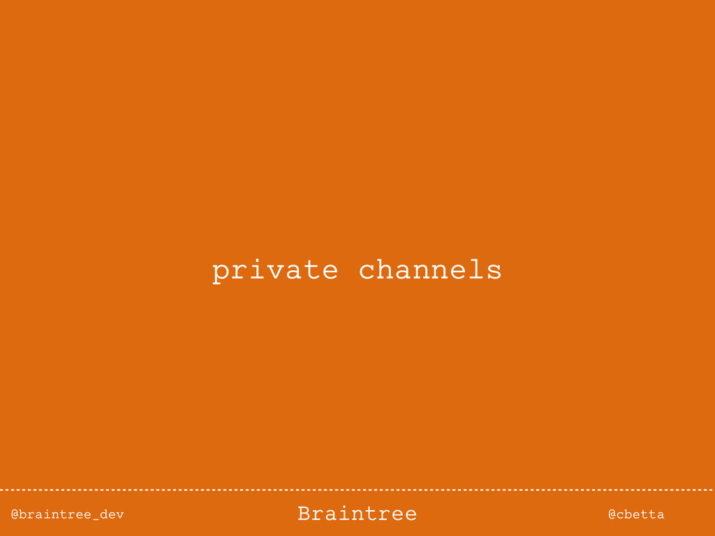 @braintree_dev @cbetta Braintree private channe...