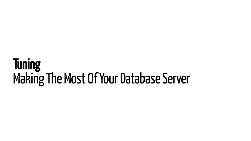 Tuning Making The Most Of Your Database Server