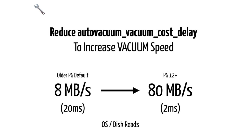 Reduce autovacuum_vacuum_cost_delay To Increase...