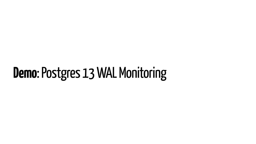 Demo: Postgres 13 WAL Monitoring