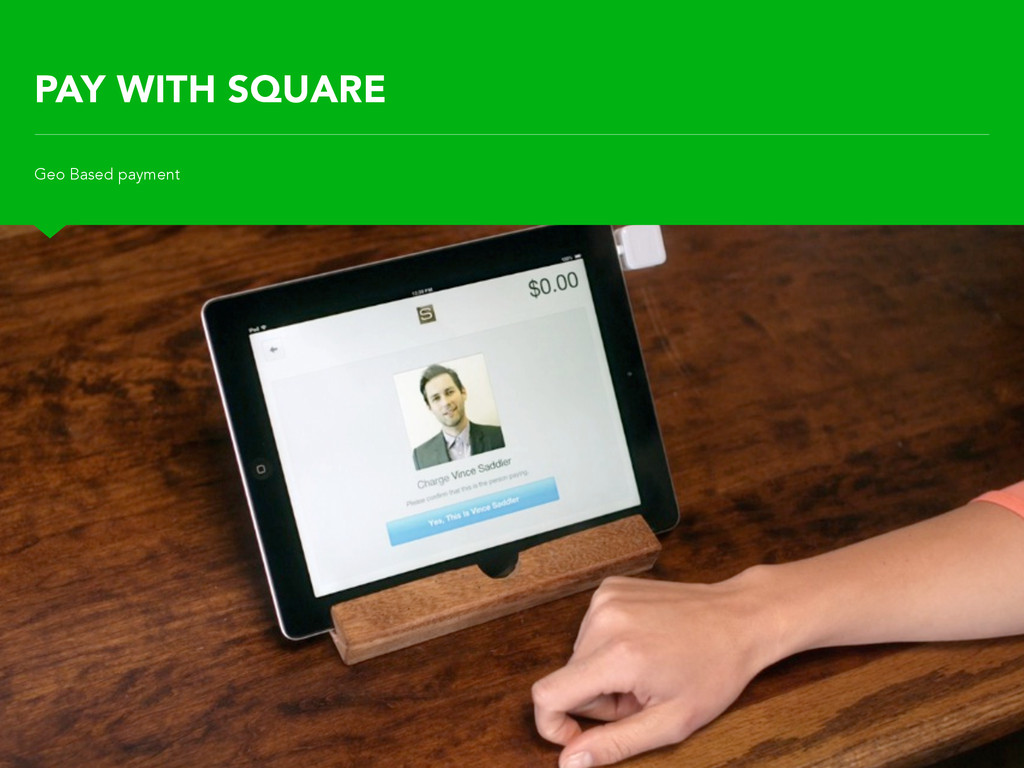 PAY WITH SQUARE Geo Based payment