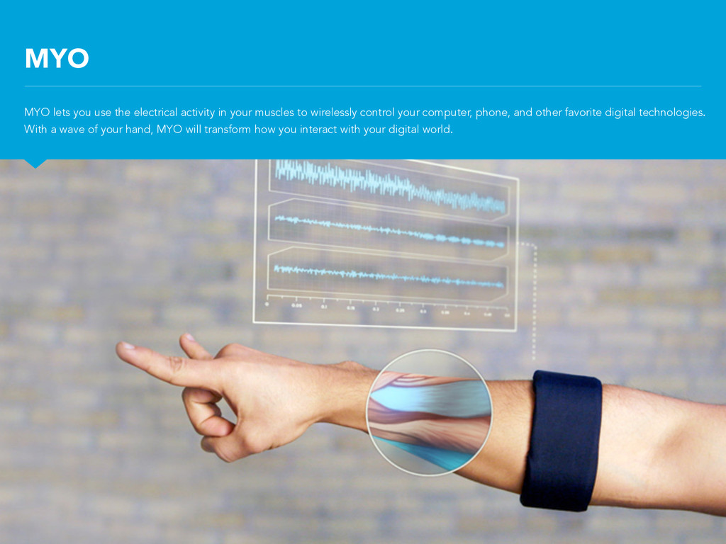 MYO MYO lets you use the electrical activity in...