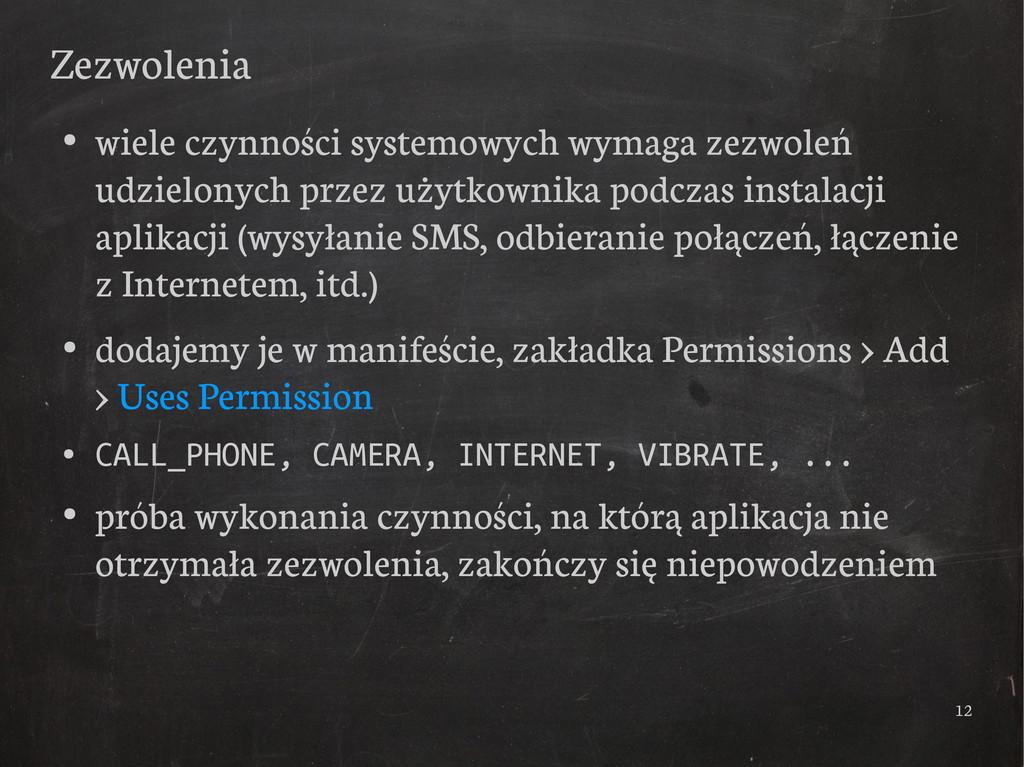 12 Zezwolenia ● wiele czynności systemowych wym...