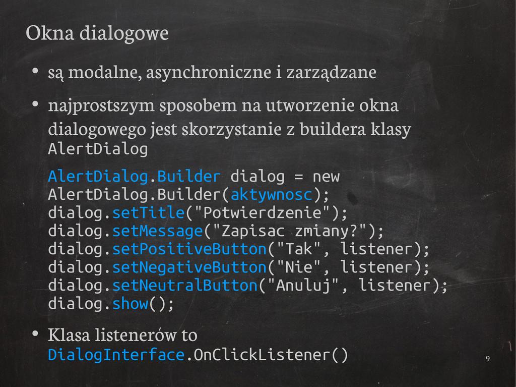 9 Okna dialogowe ● są modalne, asynchroniczne i...