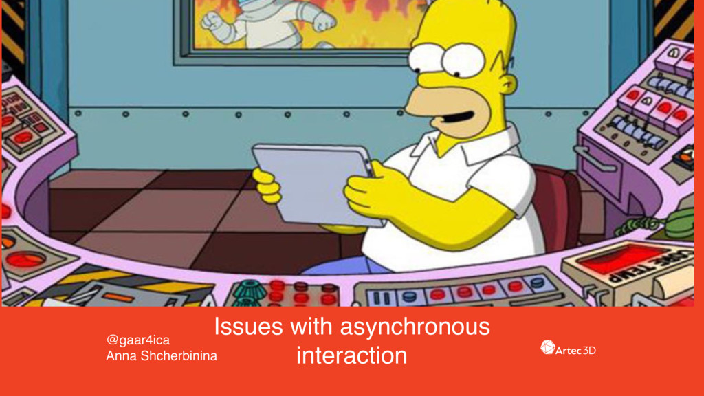 Issues with asynchronous interaction @gaar4ica