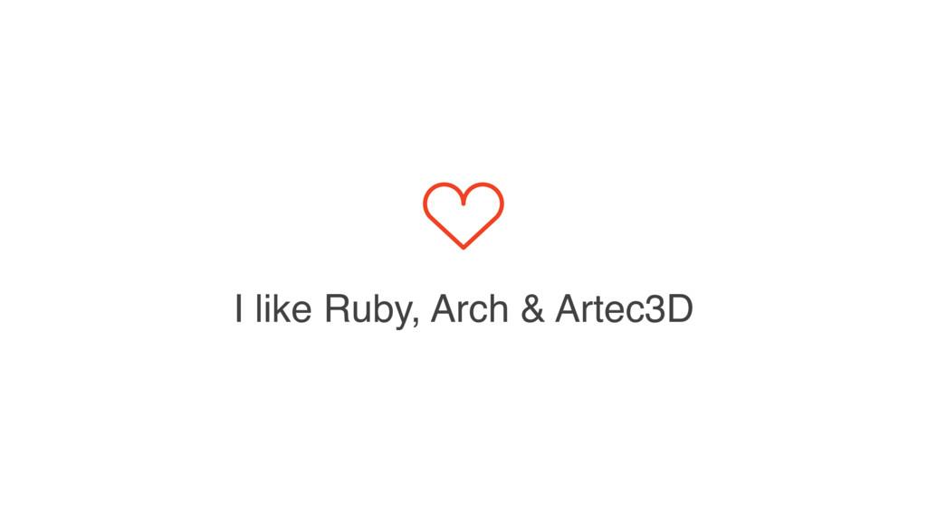 I like Ruby, Arch & Artec3D