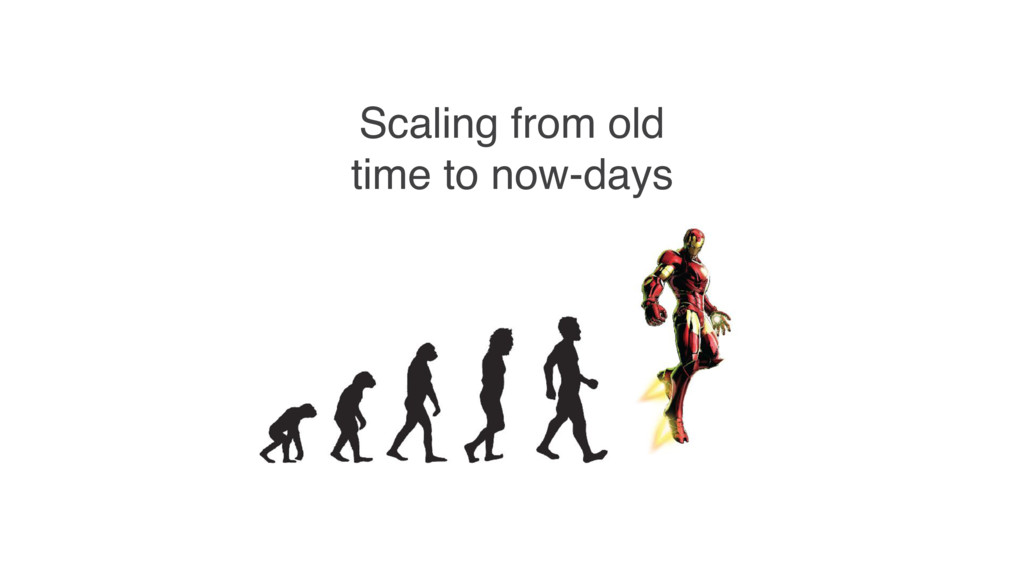 Scaling from old time to now-days