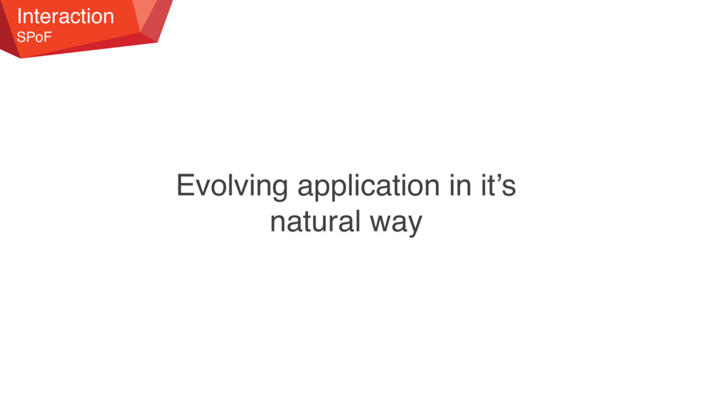 Interaction SPoF Evolving application in it's n...