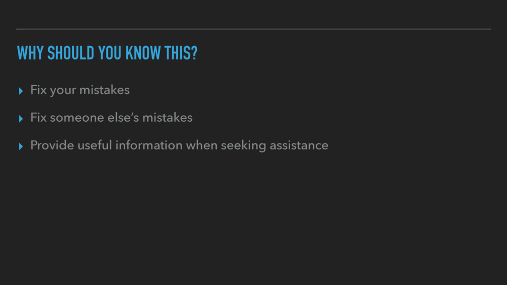 WHY SHOULD YOU KNOW THIS? ▸ Fix your mistakes ▸...