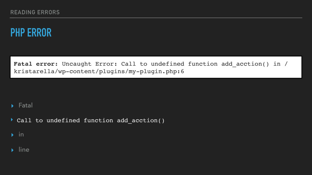 READING ERRORS PHP ERROR ▸ Fatal ‣ Call to unde...