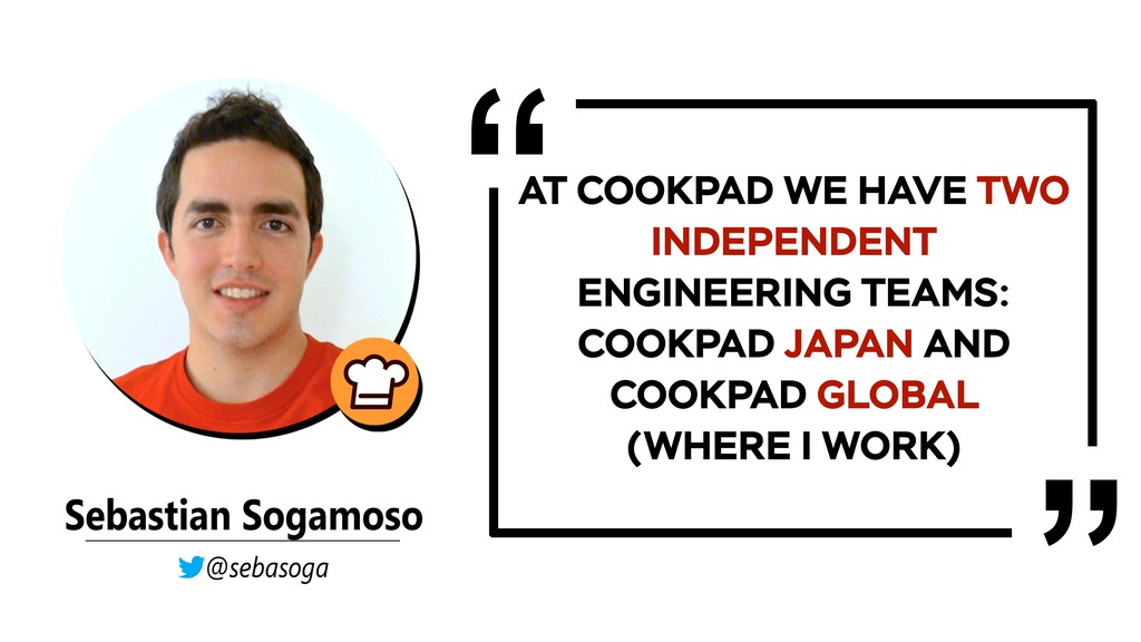 AT COOKPAD WE HAVE TWO INDEPENDENT ENGINEERING ...