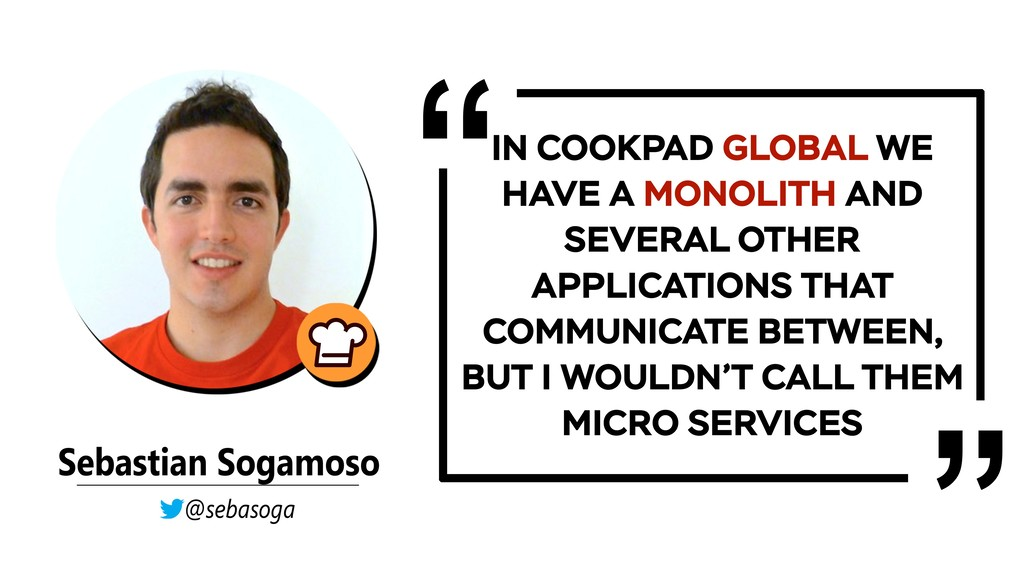 IN COOKPAD GLOBAL WE HAVE A MONOLITH AND SEVERA...