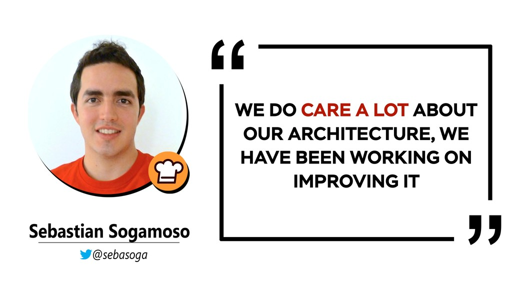 WE DO CARE A LOT ABOUT OUR ARCHITECTURE, WE HAV...