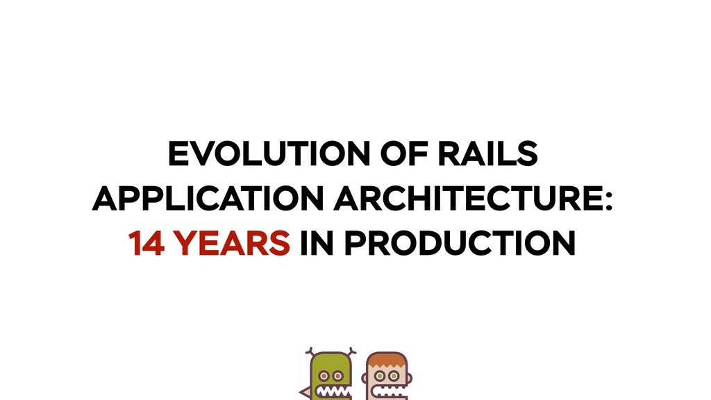 EVOLUTION OF RAILS APPLICATION ARCHITECTURE: 14...