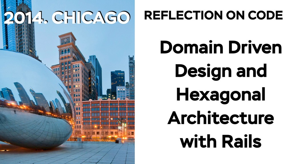 2014. CHICAGO REFLECTION ON CODE Domain Driven ...