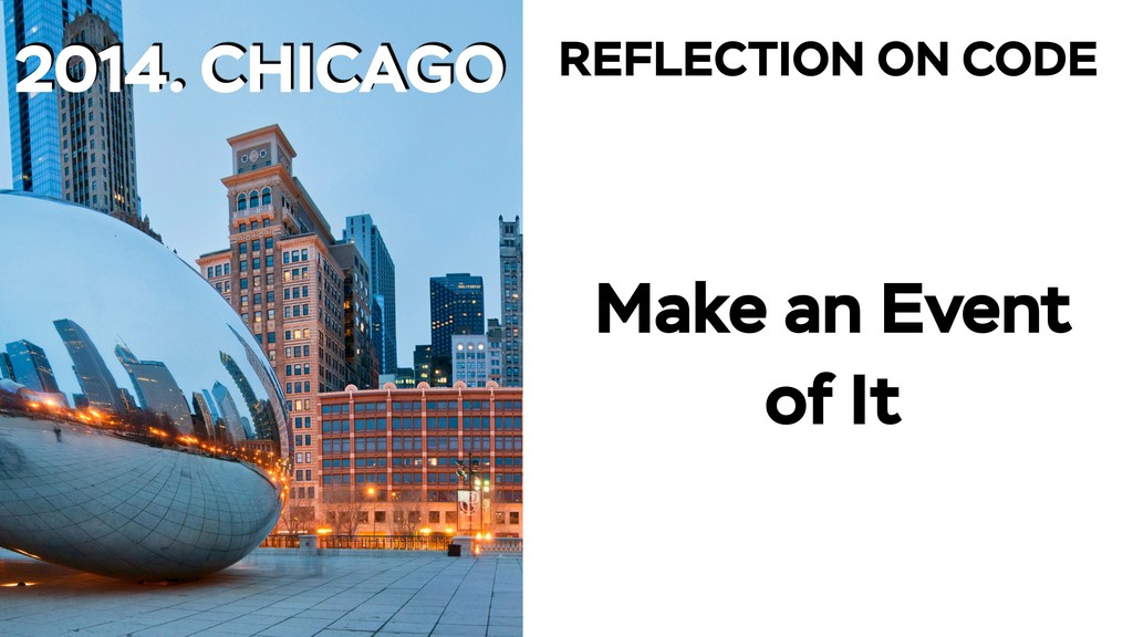 2014. CHICAGO Make an Event of It REFLECTION ON...