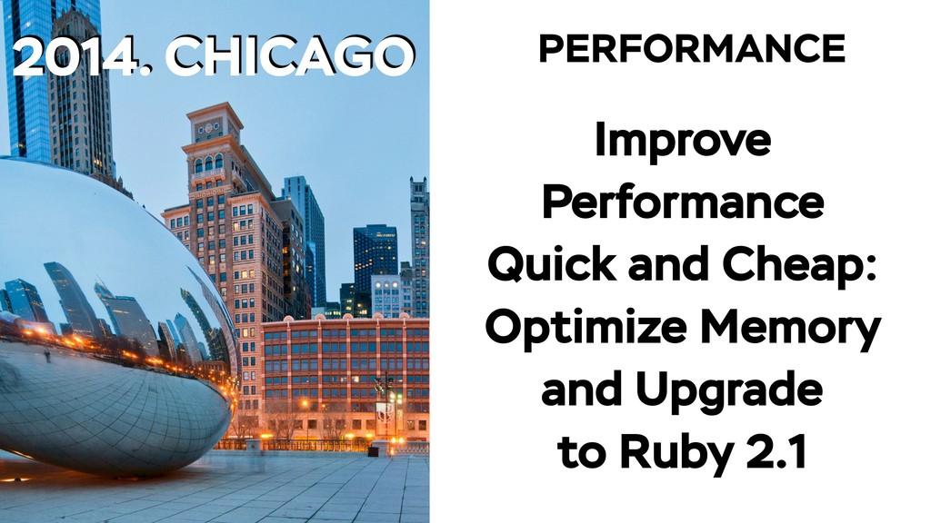 2014. CHICAGO PERFORMANCE Improve Performance Q...