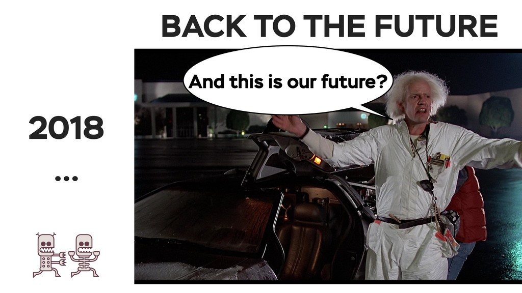 BACK TO THE FUTURE 2018 … And this is our futur...
