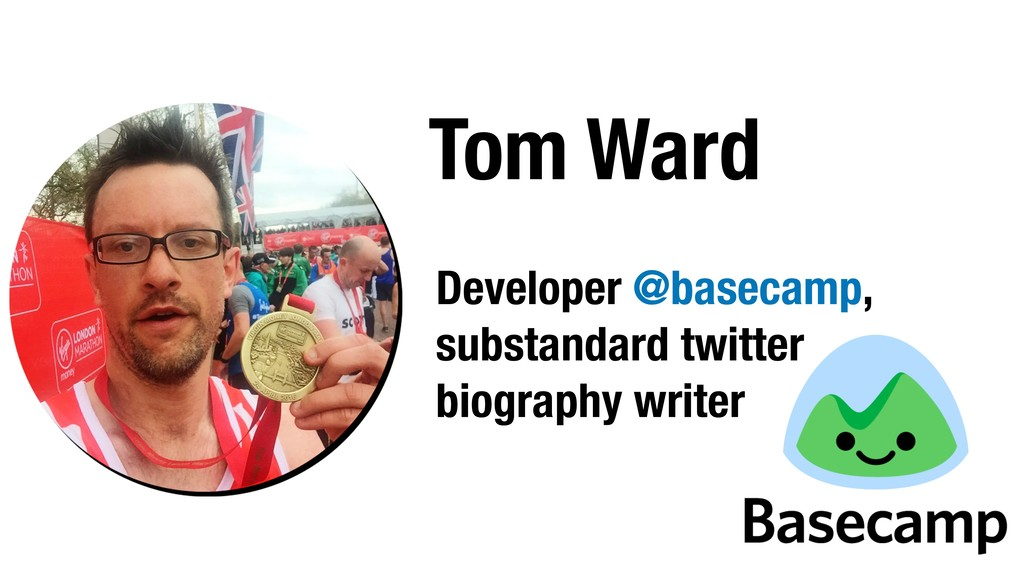 Tom Ward Developer @basecamp, substandard twitt...