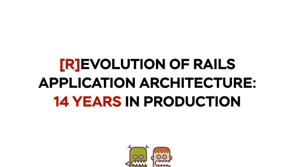 [R]EVOLUTION OF RAILS APPLICATION ARCHITECTURE:...