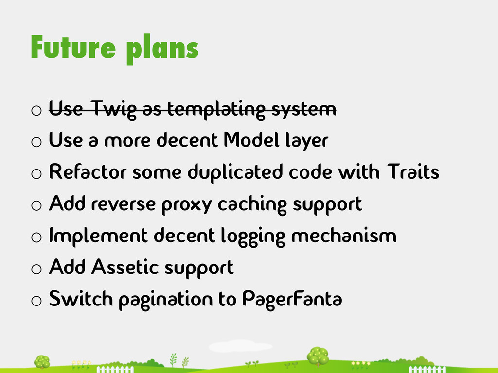Future plans  oUse Twig as templating syste...