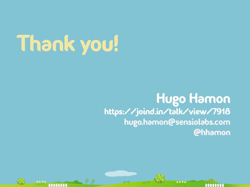 Thank you! Hugo Hamon https://joind.in/talk/vie...