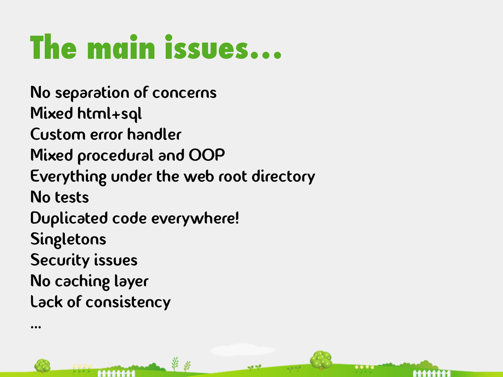 The main issues… No separation of concerns Mixe...