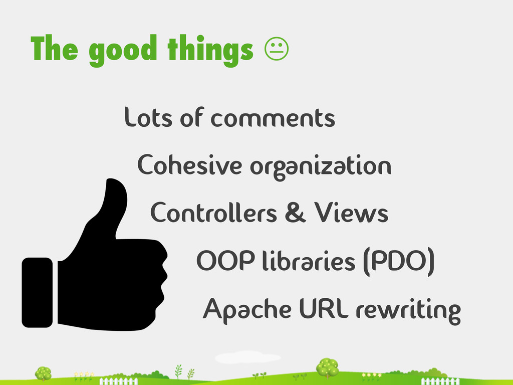 The good things K Lots of comments Cohesive or...