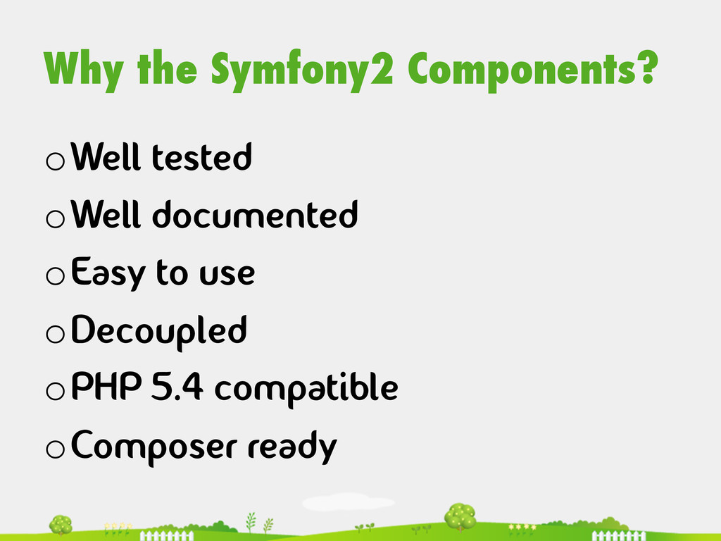 Why the Symfony2 Components? oWell tested oWe...