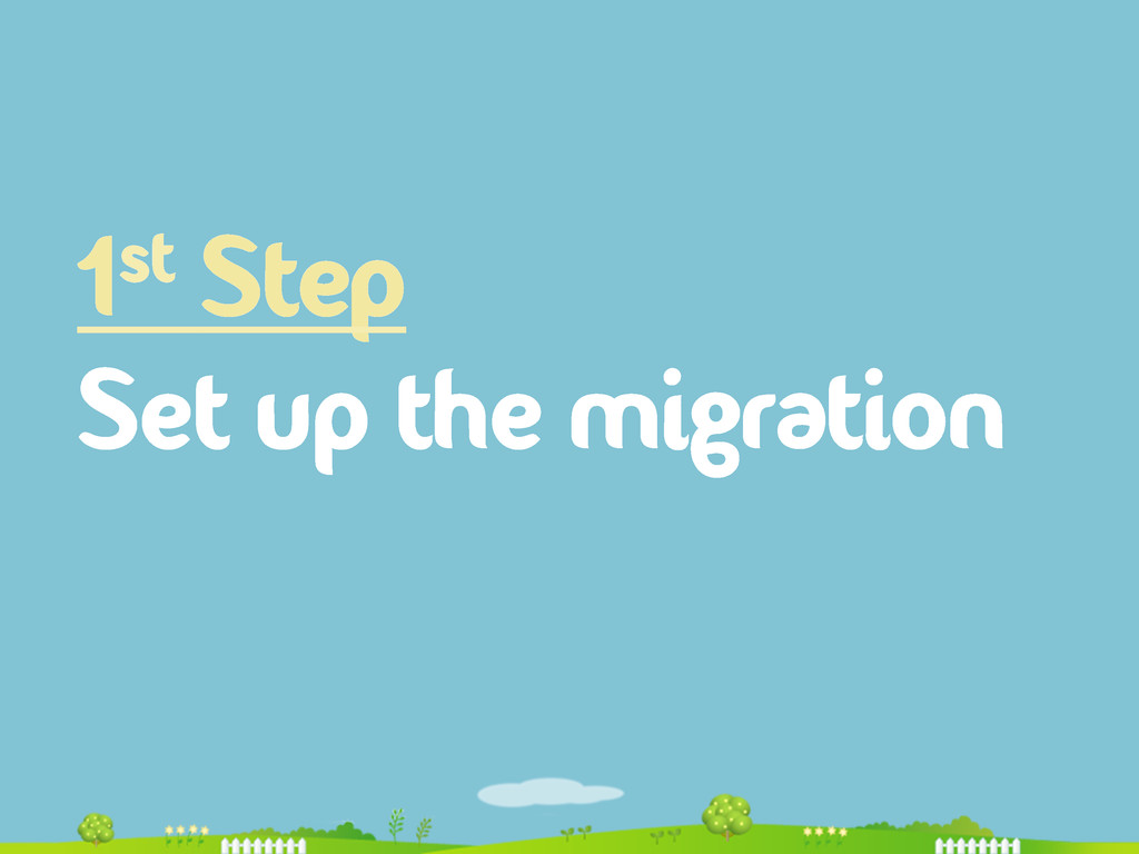 1st Step Set up the migration